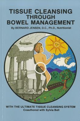 Tissue Cleansing Through Bowel Management By Jensen, Bernard, Ph.D./ Bell, Sylvia