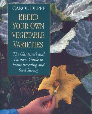 Breed Your Own Vegetable Varieties By Deppe, Carol